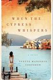WHEN THE CYPRESS WHISPERS by Yvette Manessis Corporon