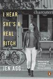 I HEAR SHE'S A REAL BITCH by Jen  Agg