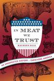 IN MEAT WE TRUST by Maureen Ogle