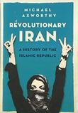 REVOLUTIONARY IRAN by Michael Axworthy