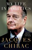 MY LIFE IN POLITICS by Jacques Chirac