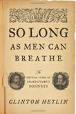 SO LONG AS MEN CAN BREATHE by Clinton Heylin