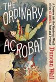 THE ORDINARY ACROBAT by Duncan Wall