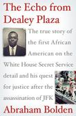 THE ECHO FROM DEALEY PLAZA by Abraham Bolden