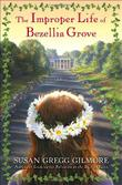 THE IMPROPER LIFE OF BEZELLIA GROVE