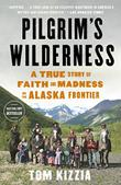 PILGRIM'S WILDERNESS by Tom Kizzia