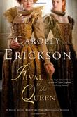 RIVAL TO THE QUEEN by Carolly Erickson