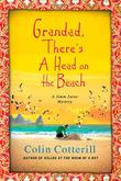 GRANDDAD, THERE'S A HEAD ON THE BEACH by Colin Cotterill