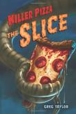 KILLER PIZZA:  THE SLICE by Greg Taylor