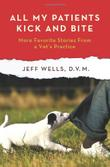 ALL MY PATIENTS KICK AND BITE by Jeff Wells