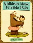 CHILDREN MAKE TERRIBLE PETS by Peter Brown