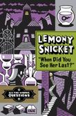 """WHEN DID YOU SEE HER LAST?"" by Lemony Snicket"