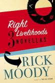 RIGHT LIVELIHOODS by Rick Moody