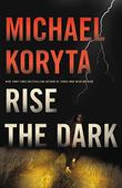 RISE THE DARK by Michael Koryta