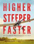 HIGHER, STEEPER, FASTER by Lawrence Goldstone