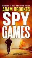 SPY GAMES by Adam Brookes