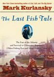 THE LAST FISH TALE by Mark Kurlansky