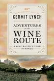ADVENTURES ON THE WINE ROUTE by Kermit Lynch