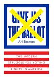 GIVE US THE BALLOT by Ari Berman