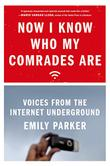 NOW I KNOW WHO MY COMRADES ARE by Emily Parker