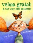 VELMA GRATCH & THE WAY COOL BUTTERFLY by Alan Madison