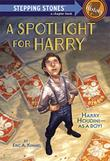 A SPOTLIGHT FOR HARRY by Eric A. Kimmel