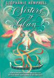 SISTERS OF GLASS by Stephanie Hemphill