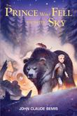 THE PRINCE WHO FELL FROM THE SKY by John Claude Bemis