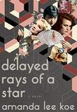 DELAYED RAYS OF A STAR by Amanda  Lee Koe