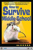 Cover art for HOW TO SURVIVE MIDDLE SCHOOL (WITHOUT GETTING YOUR HEAD FLUSHED,) AND DEAL WITH AN EX-BEST FRIEND,...UM, GIRLS, AND A HEARTBREAKING HAMSTER