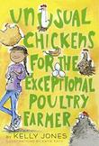 UNUSUAL CHICKENS FOR THE EXCEPTIONAL POULTRY FARMER by Kelly Jones