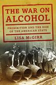 THE WAR ON ALCOHOL by Lisa McGirr