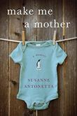 MAKE ME A MOTHER by Susanne Antonetta