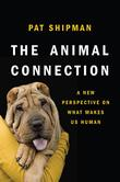 THE ANIMAL CONNECTION by Pat Shipman
