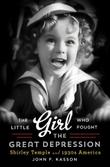 THE LITTLE GIRL WHO FOUGHT THE GREAT DEPRESSION by John F. Kasson