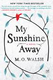 MY SUNSHINE AWAY by M.O. Walsh