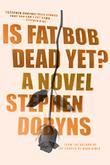IS FAT BOB DEAD YET?