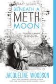 BENEATH A METH MOON by Jacqueline Woodson