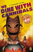 Cover art for WE DINE WITH CANNIBALS