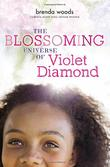 THE BLOSSOMING UNIVERSE OF VIOLET DIAMOND by Brenda Woods