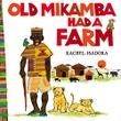 OLD MIKAMBA HAD A FARM by Rachel Isadora