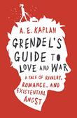 GRENDEL'S GUIDE TO LOVE AND WAR by Ariel Kaplan