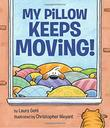 MY PILLOW KEEPS MOVING! by Laura Gehl