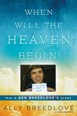 WHEN WILL THE HEAVEN BEGIN? by Ally Breedlove