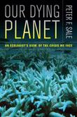 OUR DYING PLANET by Peter F. Sale