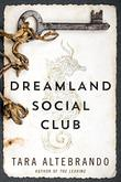 DREAMLAND SOCIAL CLUB by Tara Altebrando