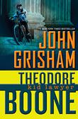 THEODORE BOONE, KID LAWYER by John Grisham