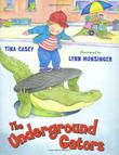 THE UNDERGROUND GATORS by Tina Casey