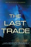 THE LAST TRADE by James Conway