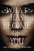 WHAT HAS BECOME OF YOU by Jan Elizabeth Watson